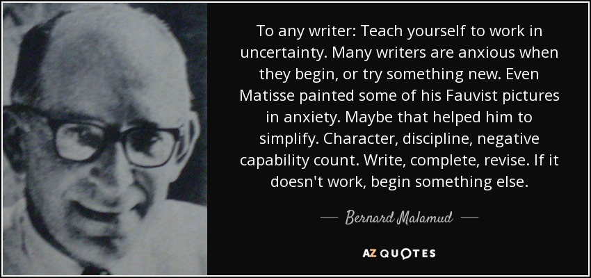quote-to-any-writer-teach-yourself-to-work-in-uncertainty-many-writers-are-anxious-when-they-bernard-malamud-146-18-03.jpg